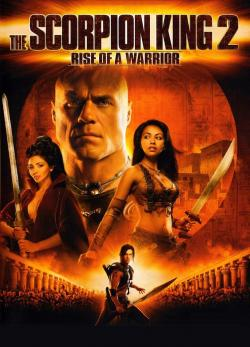 The Scorpion King 2: Rise of a Warrior,蝎子王2:勇士的崛起